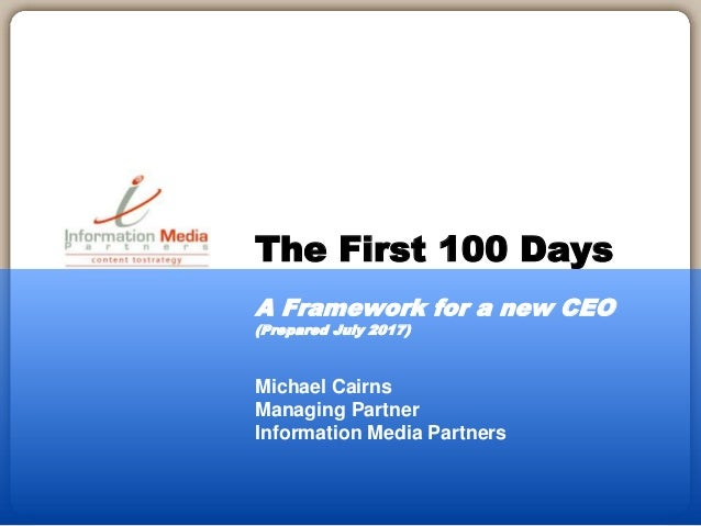 Michael Cairns Managing Partner Information Media Partners The First 100 Days A Framework for a new CEO (Prepared July 201...