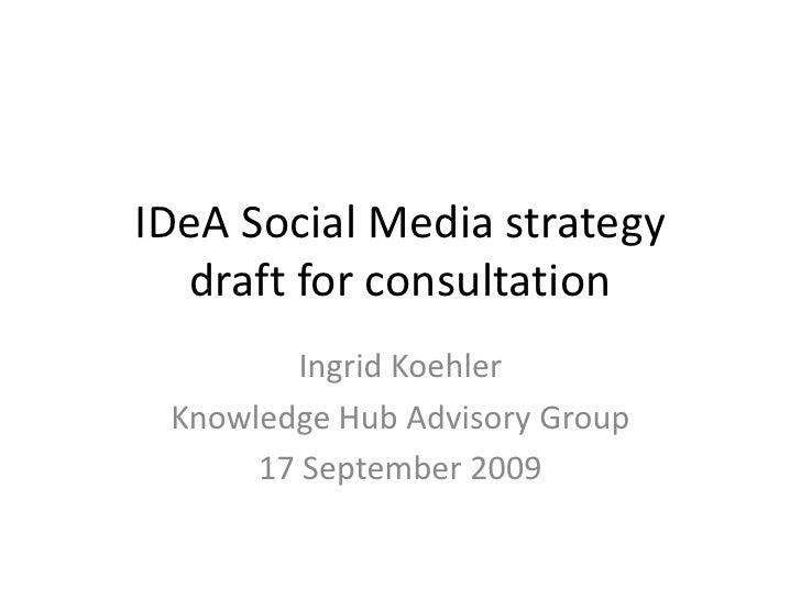 IDeASocial Media strategydraft for consultation<br />Ingrid Koehler<br />Knowledge Hub Advisory Group<br />17 September 20...