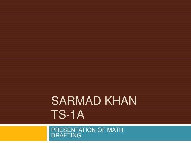 SARMAD KHAN TS-1A PRESENTATION OF MATH DRAFTING
