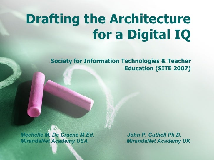 Drafting the Architecture for a Digital IQ Society for Information Technologies & Teacher Education (SITE 2007) Mechelle M...