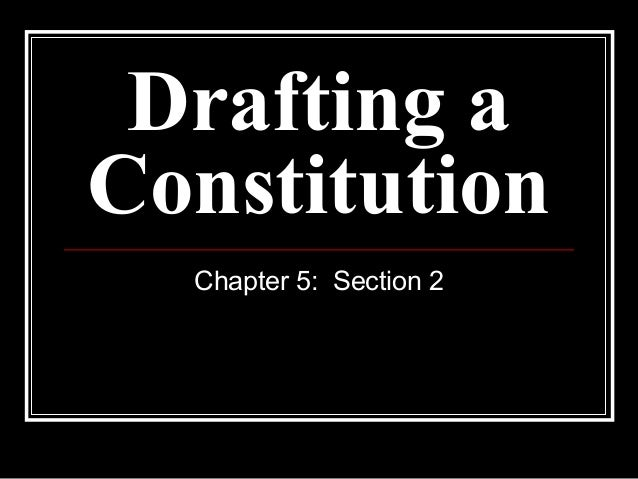 Drafting a Constitution Chapter 5: Section 2