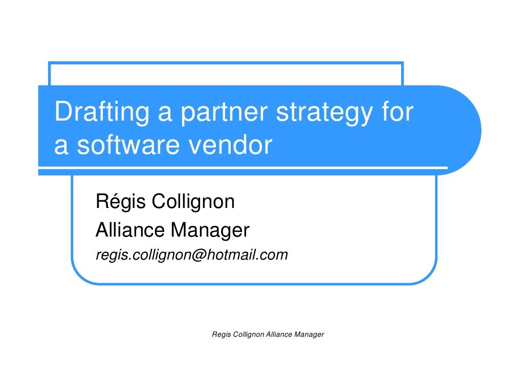 Drafting a partner strategy fora software vendor<br />RégisCollignon<br />PartnerManager<br />Collignon.reg@gmail.com<br />
