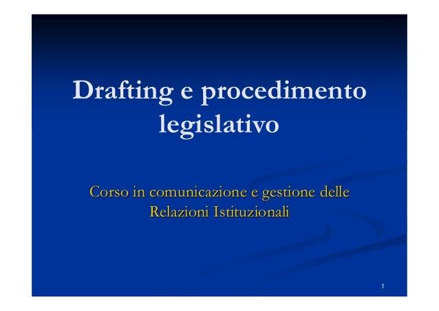 1 Drafting e procedimento legislativo Corso in comunicazione e gestione delleCorso in comunicazione e gestione delle Relaz...