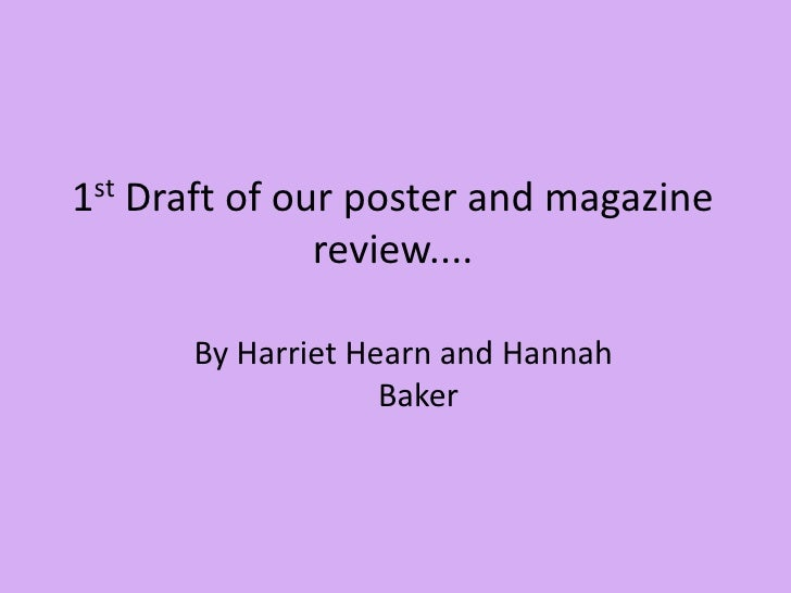1st Draft of our poster and magazine review....<br />By Harriet Hearn and Hannah Baker <br />