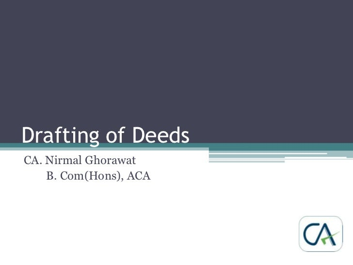 Drafting of Deeds<br />CA. Nirmal Ghorawat<br />        B. Com(Hons), ACA<br />