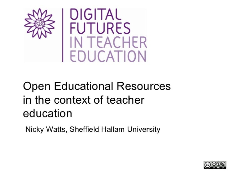 Open Educational Resourcesin the context of teachereducationNicky Watts, Sheffield Hallam University