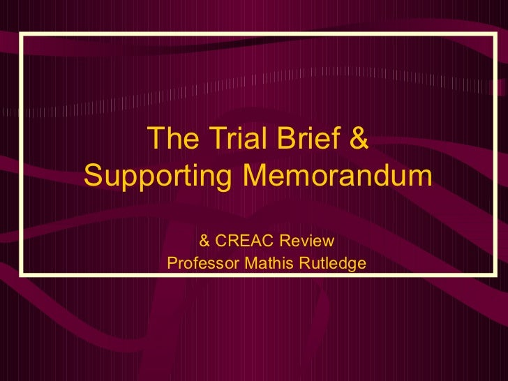 The Trial Brief & Supporting Memorandum <ul><ul><li>& CREAC Review </li></ul></ul><ul><ul><li>Professor Mathis Rutledge </...