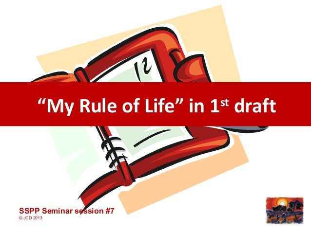 """""""My Rule of Life"""" in 1stdraftSSPP Seminar session #7© JCD 2013"""