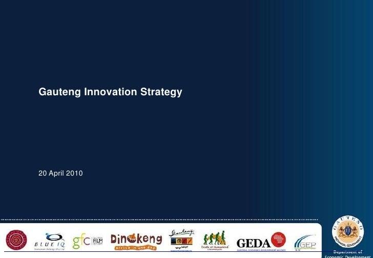 Gauteng Innovation Strategy<br />20 April 2010<br />