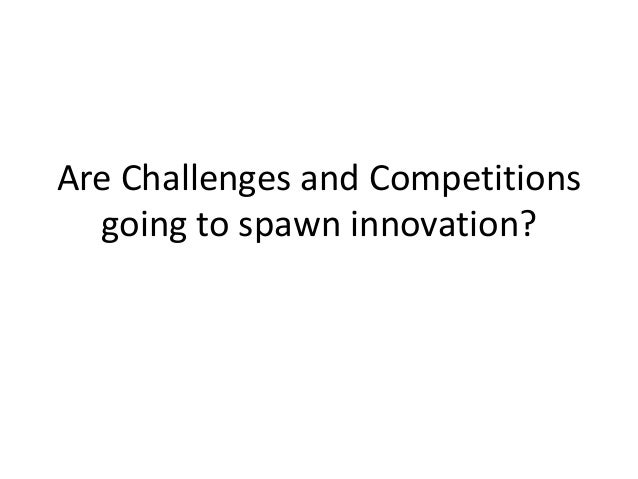 Are Challenges and Competitions going to spawn innovation?