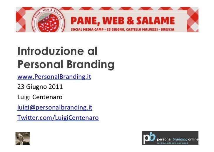 Introduzione alPersonal Brandingwww.PersonalBranding.it 23 Giugno 2011 Luigi Centenaro luigi@personalbranding....