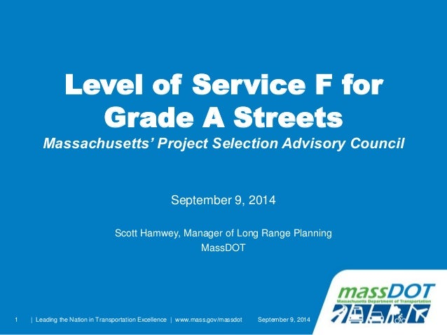 1  Level of Service F for Grade A Streets Massachusetts' Project Selection Advisory Council  September 9, 2014  Scott Hamw...
