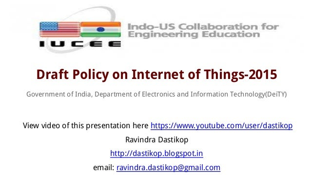 Draft Policy on Internet of Things-2015 Government of India, Department of Electronics and Information Technology(DeiTY) V...