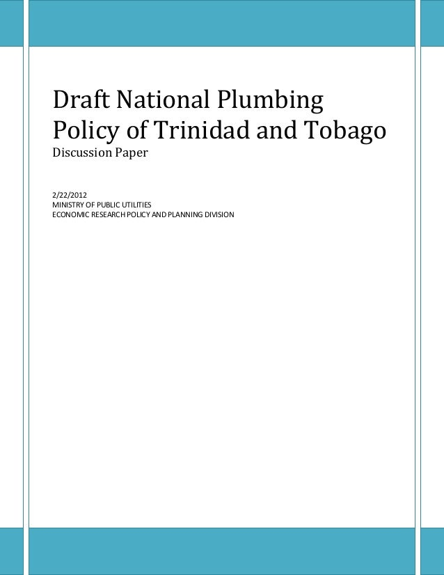1 Draft National Plumbing Policy of Trinidad and Tobago Discussion Paper 2/22/2012 MINISTRY OF PUBLIC UTILITIES ECONOMIC R...