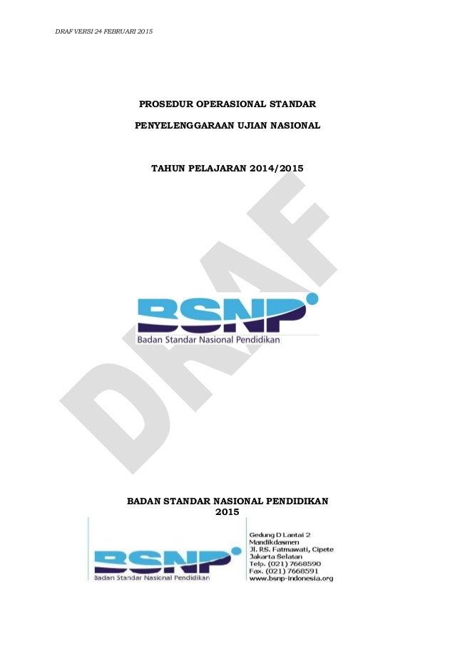 DRAF VERSI 24 FEBRUARI 2015 PROSEDUR OPERASIONAL STANDAR PENYELENGGARAAN UJIAN NASIONAL TAHUN PELAJARAN 2014/2015 BADAN ST...