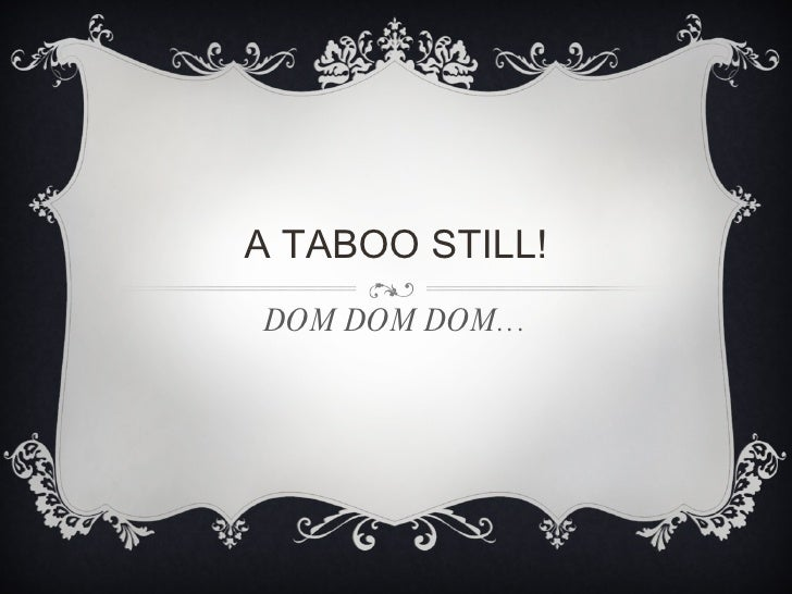 A TABOO STILL! DOM DOM DOM…