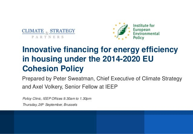 Innovative financing for energy efficiency in housing under the 2014-2020 EU Cohesion Policy Prepared by Peter Sweatman, C...