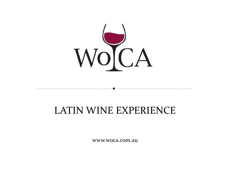 LATIN WINE EXPERIENCE      www.woca.com.au