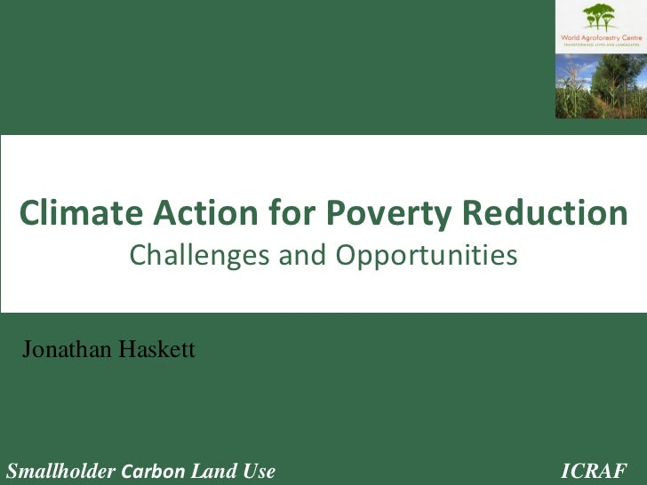 Climate Action for Poverty Reduction Challenges and Opportunities Jonathan Haskett