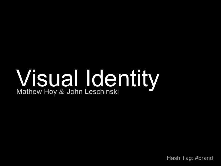 Visual Identity Mathew Hoy  &  John Leschinski    Hash Tag: #brand
