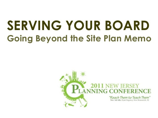 SERVING YOUR BOARD  Going Beyond the Site Plan Memo