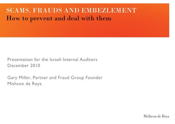 SCAMS, FRAUDS AND EMBEZLEMENTHow to prevent and deal with themPresentation for the Israeli Internal AuditorsDecember 2010G...