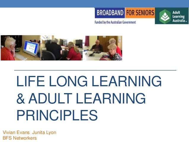 LIFE LONG LEARNING & ADULT LEARNING PRINCIPLES Vivian Evans Junita Lyon BFS Networkers