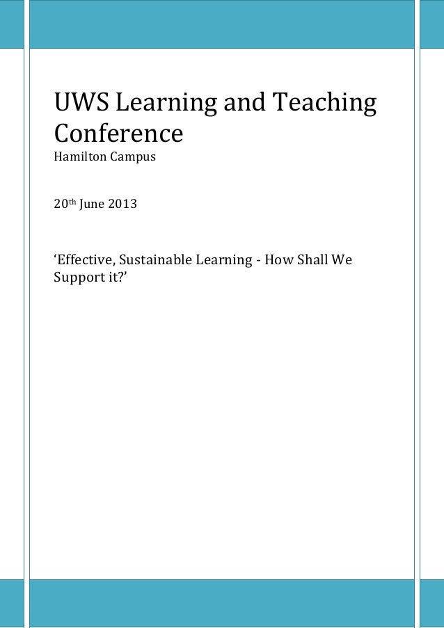 UWS Learning and Teaching Conference Hamilton Campus 20th June 2013 'Effective, Sustainable Learning - How Shall We Suppor...