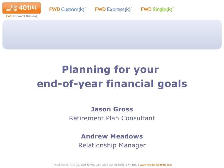 <ul><li>Planning for your  </li></ul><ul><li>end-of-year financial goals </li></ul><ul><li>Jason Gross </li></ul><ul><li>R...