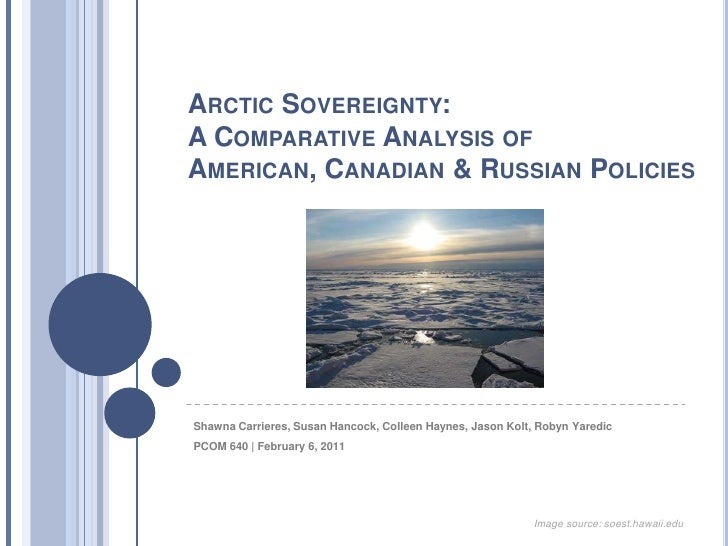 Arctic Sovereignty:A Comparative Analysis of American, Canadian & Russian Policies<br />Shawna Carrieres, Susan Hancock, C...