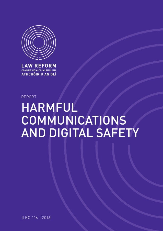 REPORT (LRC 116 - 2016) HARMFUL COMMUNICATIONS AND DIGITAL SAFETY The Law  Reform Commission ...