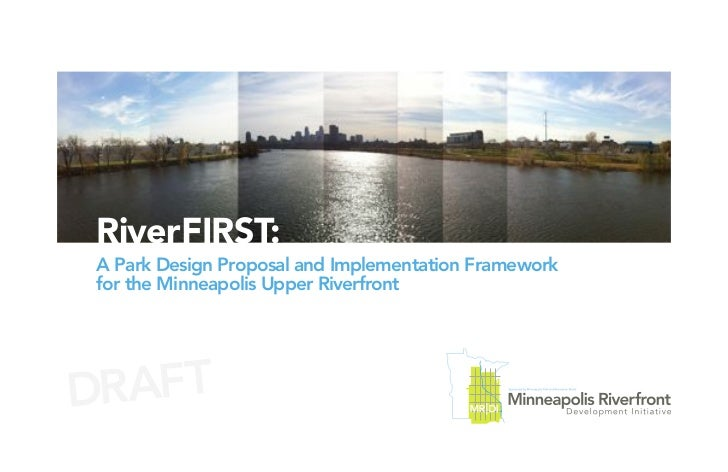 RiverFIRST:A Park Design Proposal and Implementation Frameworkfor the Minneapolis Upper RiverfrontDRAFT