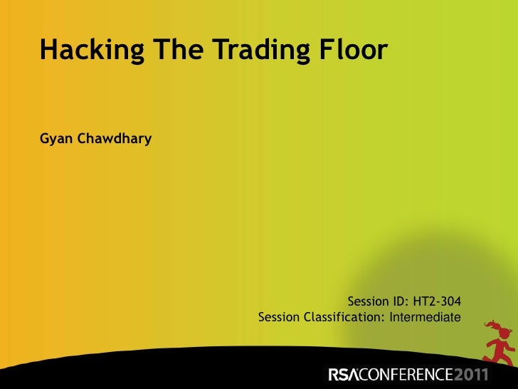 Hacking The Trading Floor<br />Gyan Chawdhary<br />Session ID: HT2-304<br />Session Classification: Intermediate <br />
