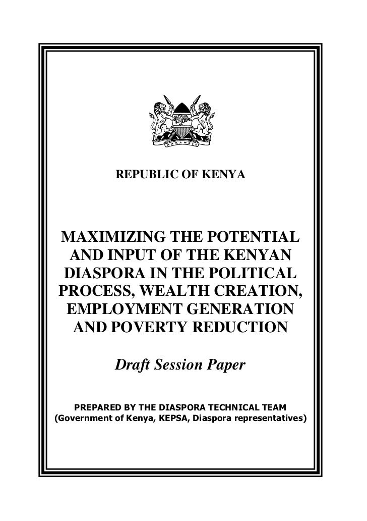 REPUBLIC OF KENYAMAXIMIZING THE POTENTIAL AND INPUT OF THE KENYAN DIASPORA IN THE POLITICALPROCESS, WEALTH CREATION, EMPLO...