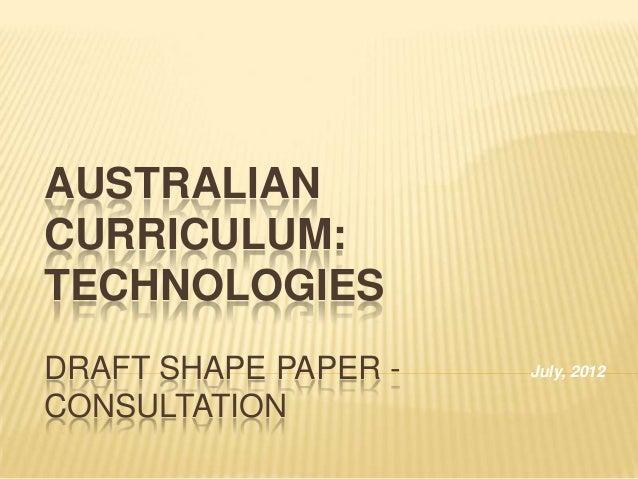 AUSTRALIANCURRICULUM:TECHNOLOGIESDRAFT SHAPE PAPER -   July, 2012CONSULTATION
