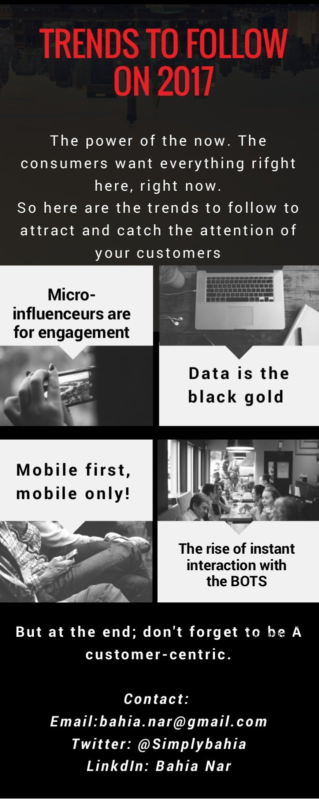 TRENDS TO FOLLOW ON 2017 But at the end;don't forget to beA customer-centric. Contact: Email:bahia.nar@gmail.com Twitte...