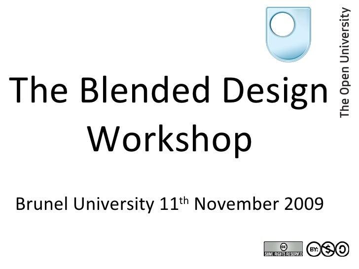 The Blended Design Workshop Brunel University 11 th  November 2009