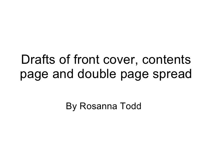 Drafts of front cover, contents page and double page spread By Rosanna Todd