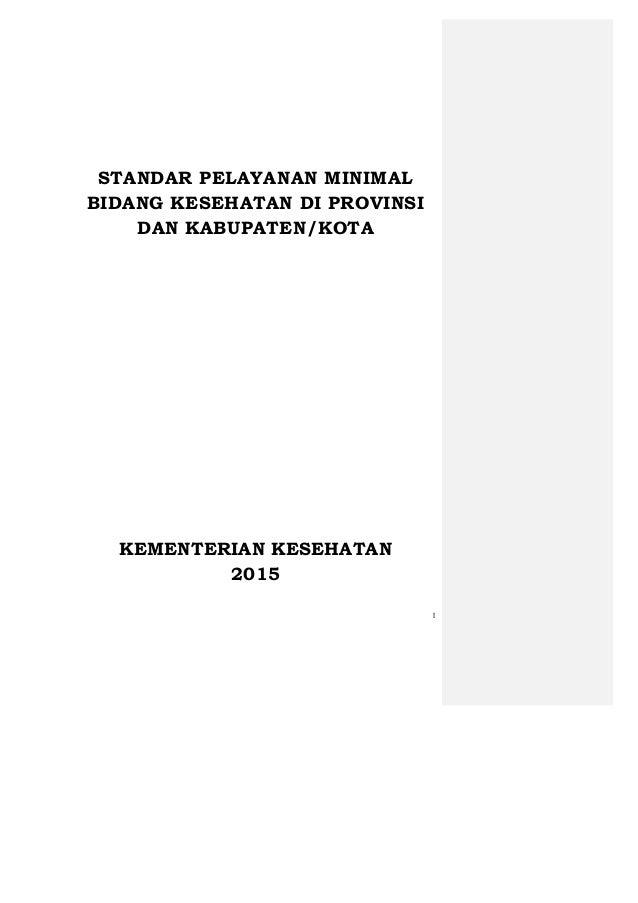 1 STANDAR PELAYANAN MINIMAL BIDANG KESEHATAN DI PROVINSI DAN KABUPATEN/KOTA KEMENTERIAN KESEHATAN 2015