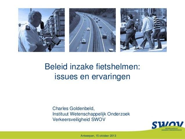 Beleid inzake fietshelmen: issues en ervaringen  Charles Goldenbeld, Instituut Wetenschappelijk Onderzoek Verkeersveilighe...