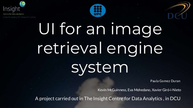 UI for an image retrieval engine system Paula Gomez Duran A project carried out in The Insight Centre for Data Analytics ,...