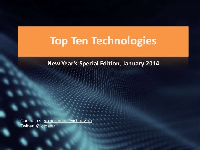 Top Ten Technologies New Year's Special Edition, January 2014  Contact us: socialimpact@ict.gov.qa Twitter: @ictqatar