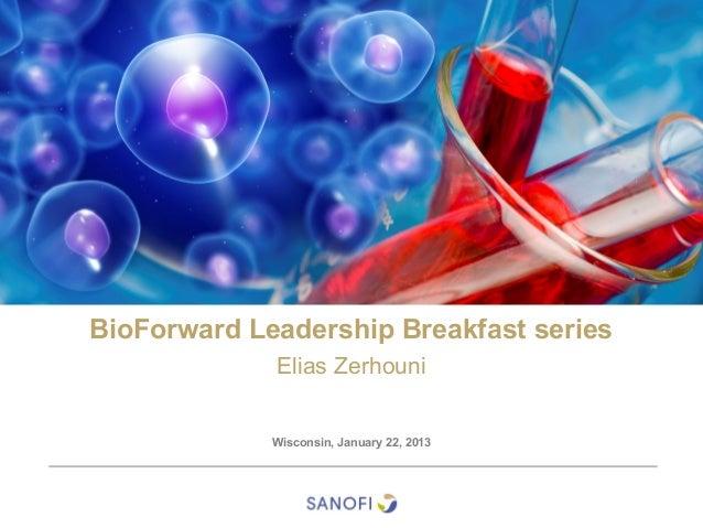 BioForward Leadership Breakfast series             Elias Zerhouni             Wisconsin, January 22, 2013
