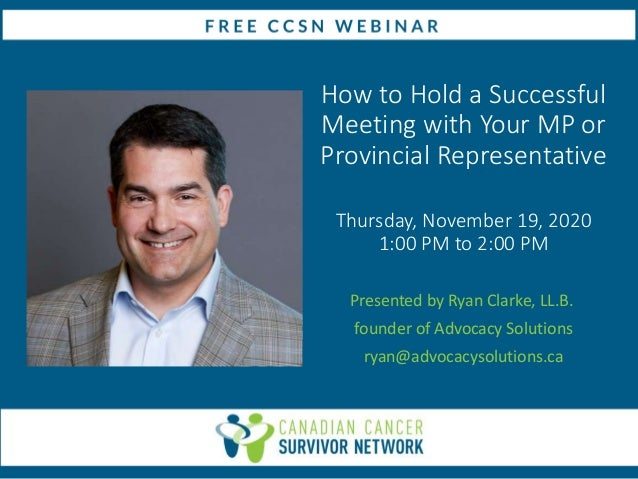 How to Hold a Successful Meeting with Your MP or Provincial Representative Thursday, November 19, 2020 1:00 PM to 2:00 PM ...