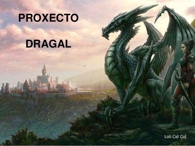 PROXECTO DRAGAL Loli Cid Cid