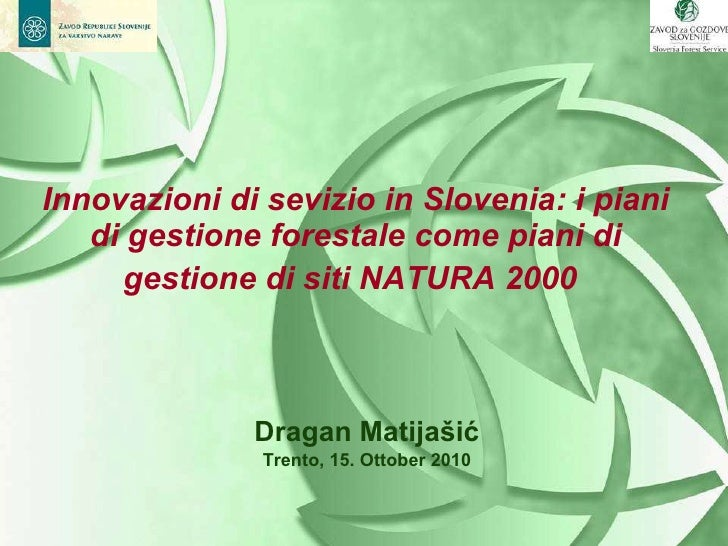 Innovazioni di sevizio in Slovenia: i piani di gestione forestale come piani di gestione di siti NATURA 2000   <ul><li>Dra...