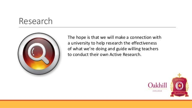 Research The hope is that we will make a connection with a university to help research the effectiveness of what we're doi...