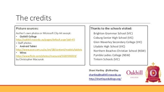 The credits Picture sources: Author's own photos or Microsoft Clip Art except: • Oakhill College http://oakhill.nsw.edu.au...
