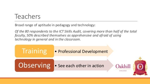Teachers Broad range of aptitude in pedagogy and technology: Of the 80 respondents to the ICT Skills Audit, covering more ...