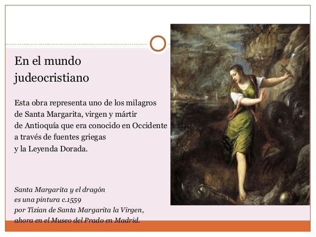 En el mundo  judeocristiano  Esta obra representa uno de los milagros  de Santa Margarita, virgen y mártir  de Antioquía q...